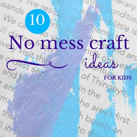 Get creative without destroying your house: 10 no mess craft ideas for kids!